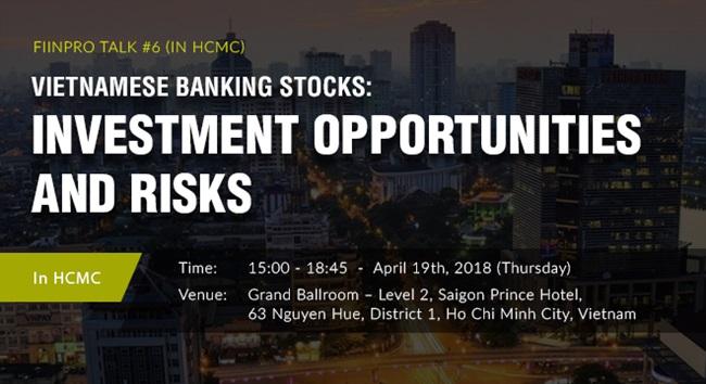 """FiinPro Talk #6 """"Đầu tư Cổ phiếu Ngành Ngân hàng Việt Nam: Cơ hội và Rủi ro"""" tổ chức ngày 19/04/2018"""